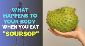What Happens To Your Body When You Eat Soursop